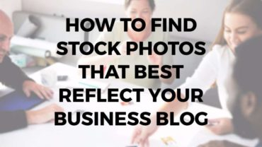 How to Find Stock Photos that Best Reflect Your Business Blog